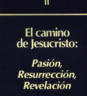 el-camino-de-jesucristo-pasion-resurreccion-revelacion-ensayos-de-cristologia-volumen-II